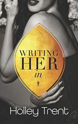 Writing Her In by Holly Trent